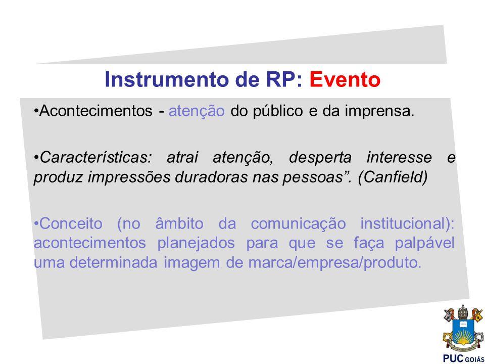 Instrumento de RP: Evento Acontecimentos - atenção do público e da imprensa. Características: atrai atenção, desperta interesse e produz impressões du