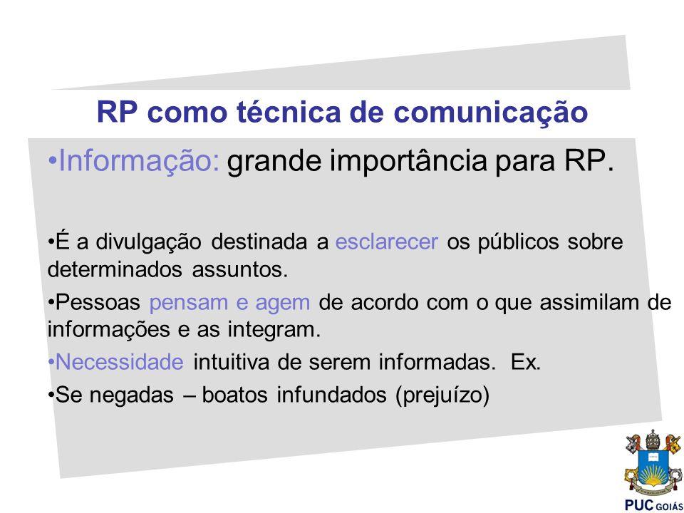 RP como técnica de comunicação Informação: grande importância para RP. É a divulgação destinada a esclarecer os públicos sobre determinados assuntos.