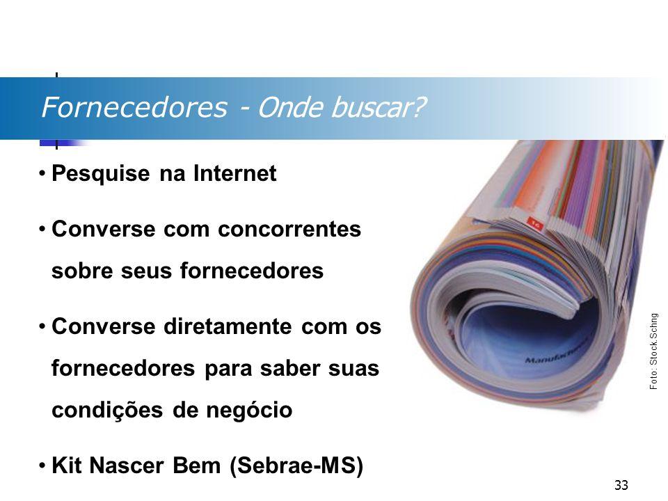Fornecedores - Onde buscar? Pesquise na Internet Converse com concorrentes sobre seus fornecedores Converse diretamente com os fornecedores para saber