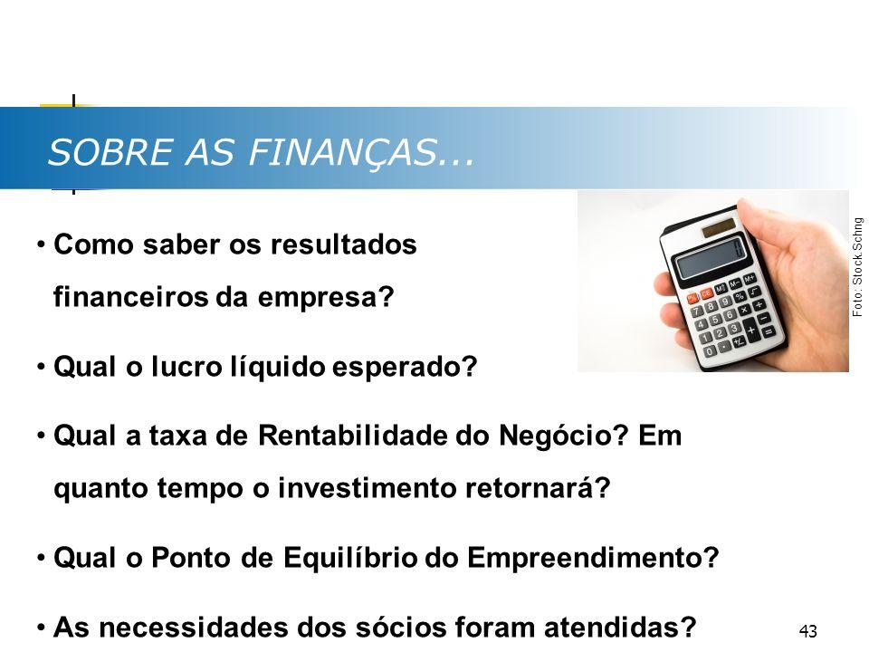 SOBRE AS FINANÇAS... Como saber os resultados financeiros da empresa? Qual o lucro líquido esperado? Qual a taxa de Rentabilidade do Negócio? Em quant