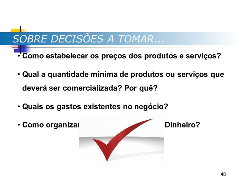 SOBRE DECISÕES A TOMAR... Como estabelecer os preços dos produtos e serviços? Qual a quantidade mínima de produtos ou serviços que deverá ser comercia