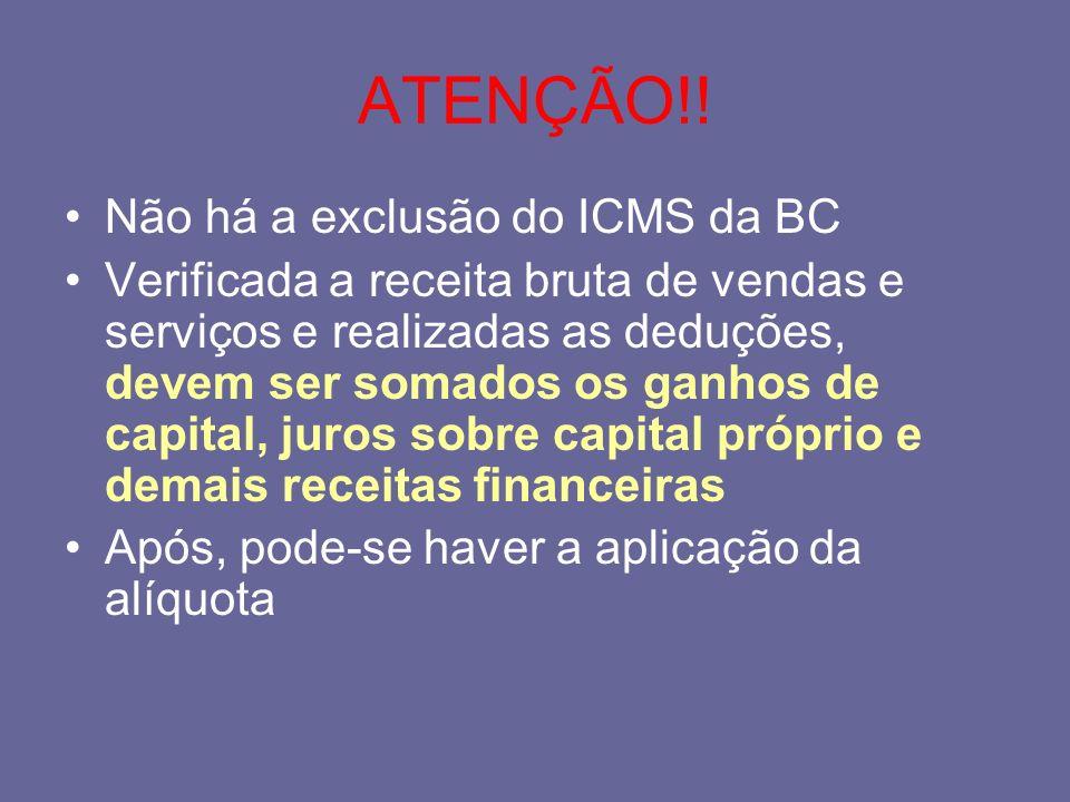 ATENÇÃO!! Não há a exclusão do ICMS da BC Verificada a receita bruta de vendas e serviços e realizadas as deduções, devem ser somados os ganhos de cap