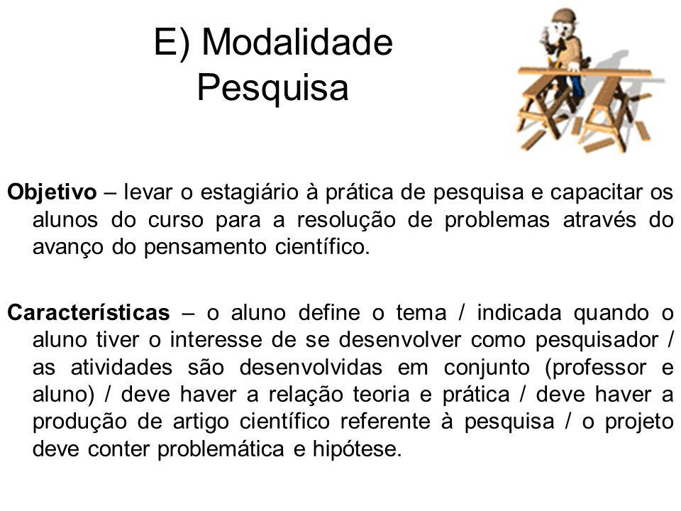 Objetivo – levar o estagiário à prática de pesquisa e capacitar os alunos do curso para a resolução de problemas através do avanço do pensamento científico.