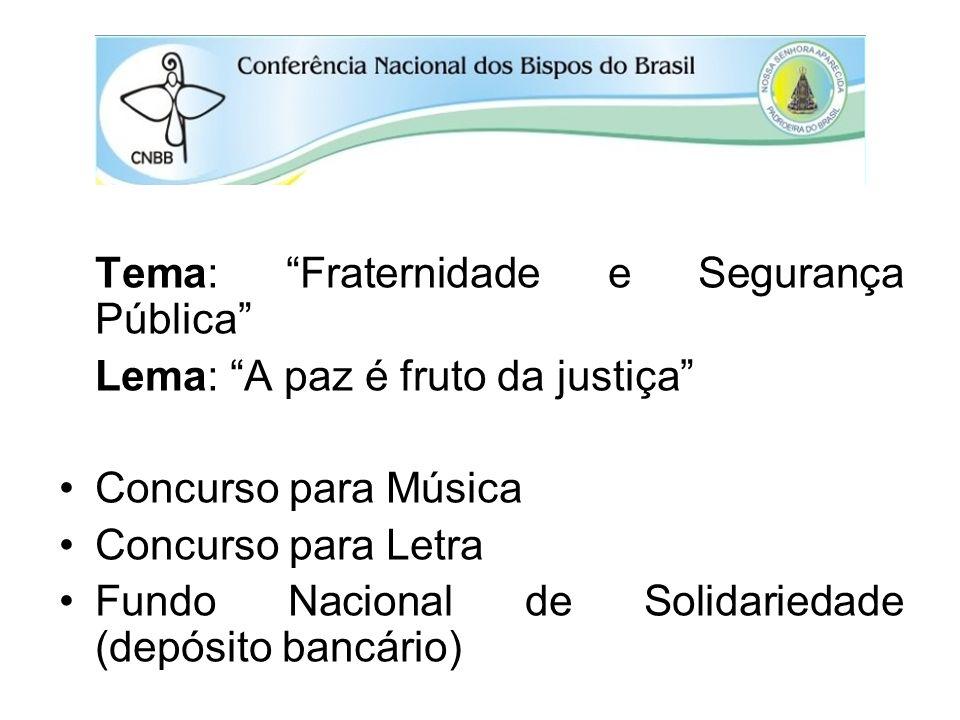 Tema: Fraternidade e Segurança Pública Lema: A paz é fruto da justiça Concurso para Música Concurso para Letra Fundo Nacional de Solidariedade (depósi