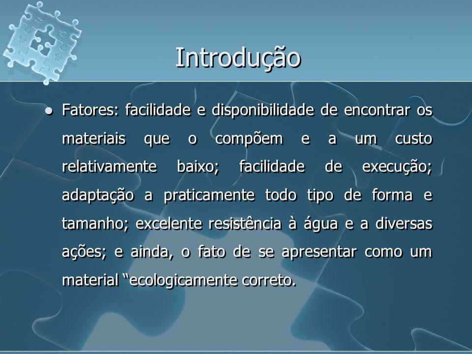 Introdução Fatores: facilidade e disponibilidade de encontrar os materiais que o compõem e a um custo relativamente baixo; facilidade de execução; ada