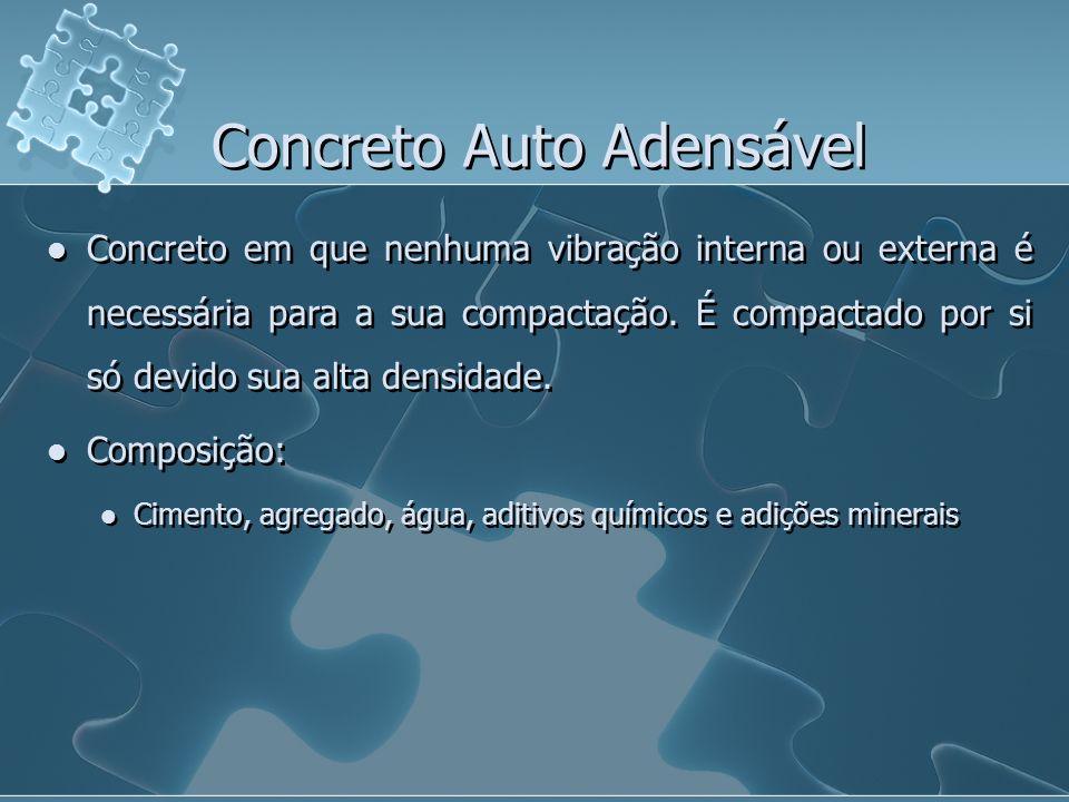 Concreto Auto Adensável Concreto em que nenhuma vibração interna ou externa é necessária para a sua compactação. É compactado por si só devido sua alt