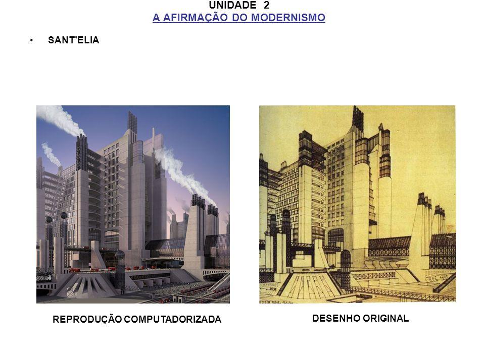 UNIDADE 2 A AFIRMAÇÃO DO MODERNISMO SANTELIA REPRODUÇÃO COMPUTADORIZADA DESENHO ORIGINAL