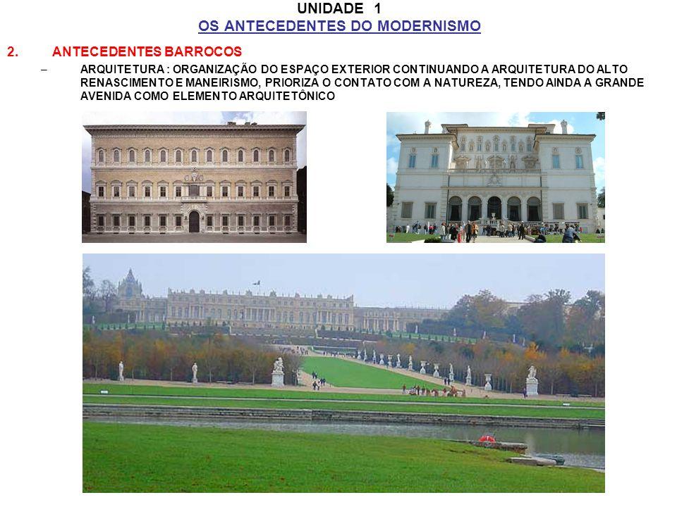 UNIDADE 1 OS ANTECEDENTES DO MODERNISMO 2.ANTECEDENTES BARROCOS –ARQUITETURA : ORGANIZAÇÃO DO ESPAÇO EXTERIOR CONTINUANDO A ARQUITETURA DO ALTO RENASC