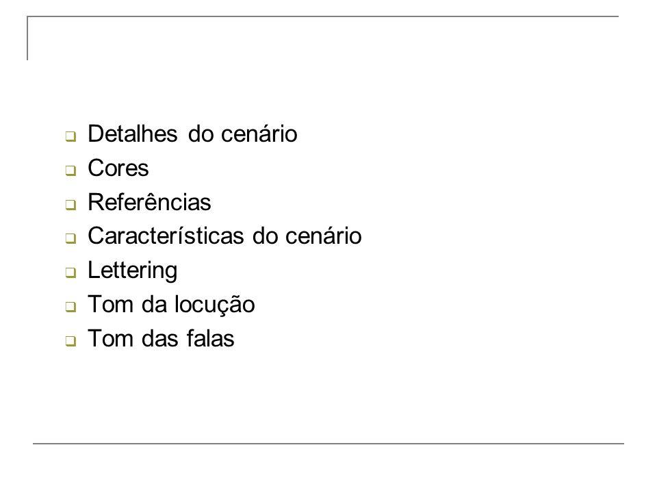 Detalhes do cenário Cores Referências Características do cenário Lettering Tom da locução Tom das falas