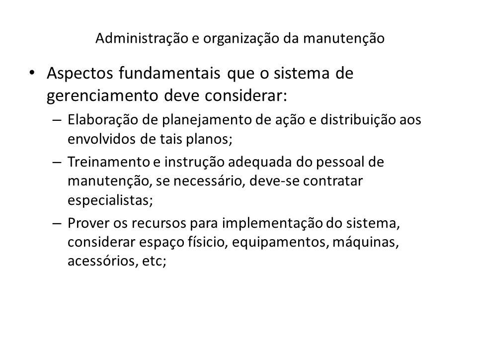 Administração e organização da manutenção Aspectos fundamentais que o sistema de gerenciamento deve considerar: – Elaboração de planejamento de ação e