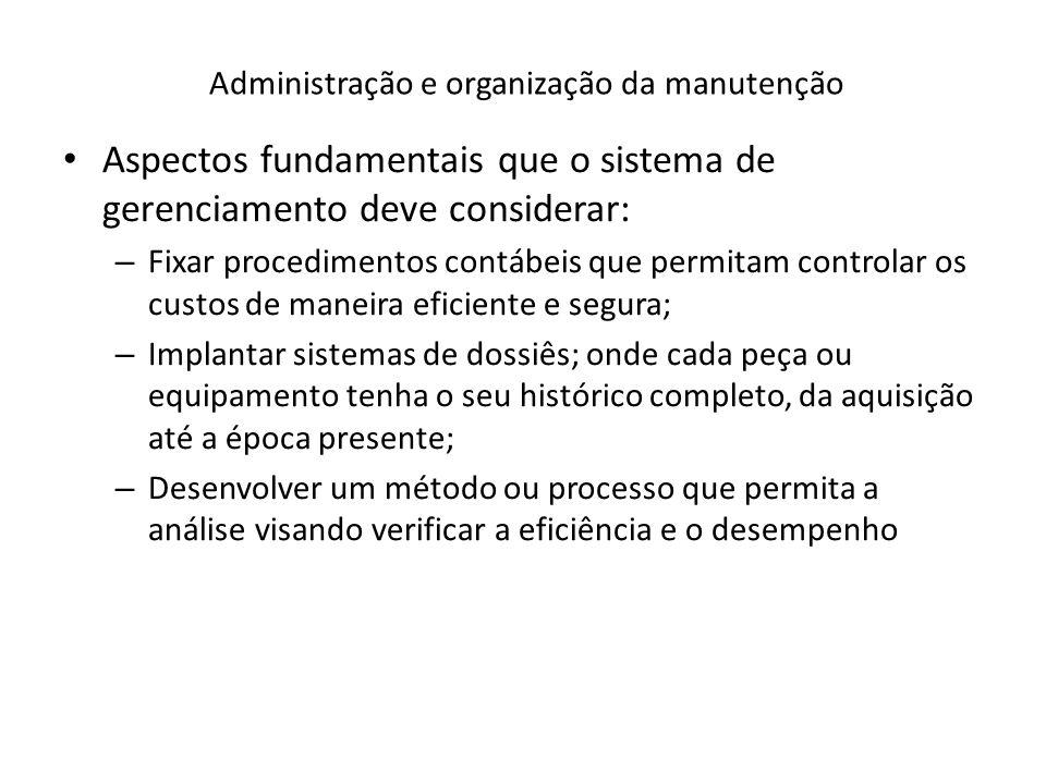 Administração e organização da manutenção Aspectos fundamentais que o sistema de gerenciamento deve considerar: – Fixar procedimentos contábeis que pe