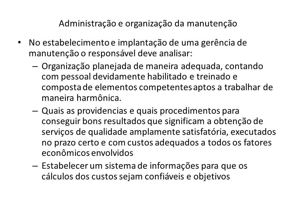 Administração e organização da manutenção No estabelecimento e implantação de uma gerência de manutenção o responsável deve analisar: – Organização pl