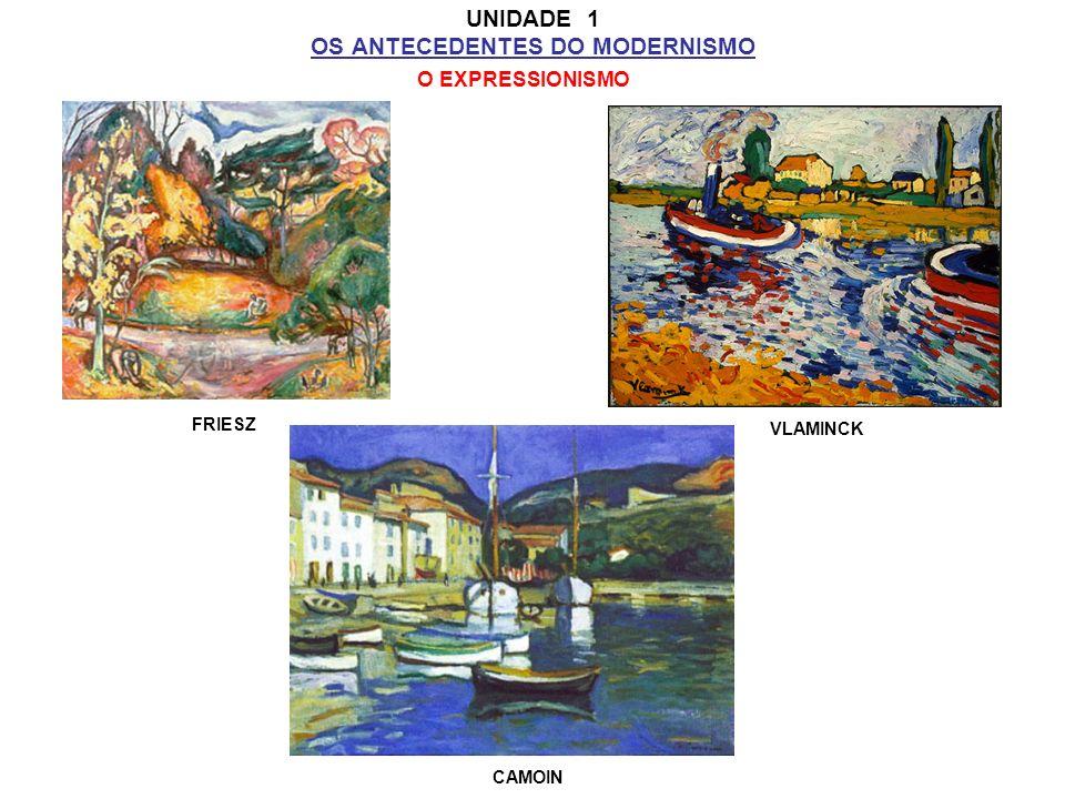 UNIDADE 1 OS ANTECEDENTES DO MODERNISMO O EXPRESSIONISMO FRIESZ VLAMINCK CAMOIN