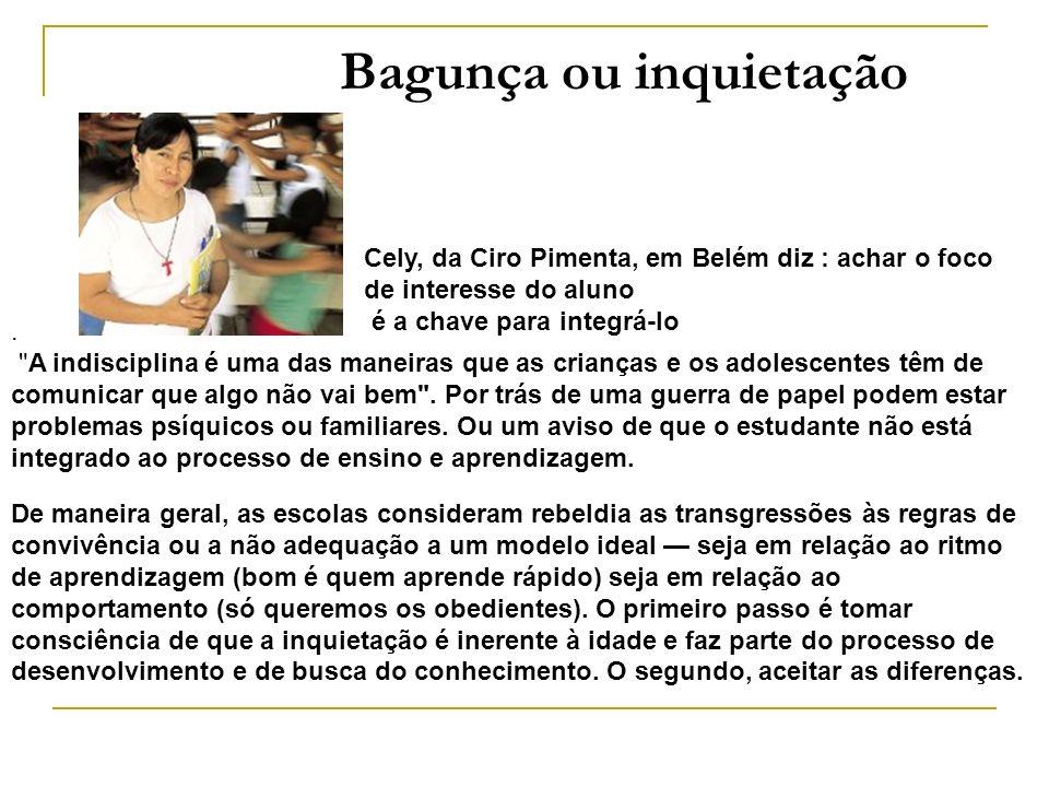 Bagunça ou inquietação Cely, da Ciro Pimenta, em Belém diz : achar o foco de interesse do aluno é a chave para integrá-lo De maneira geral, as escolas