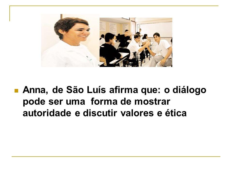 Anna, de São Luís afirma que: o diálogo pode ser uma forma de mostrar autoridade e discutir valores e ética