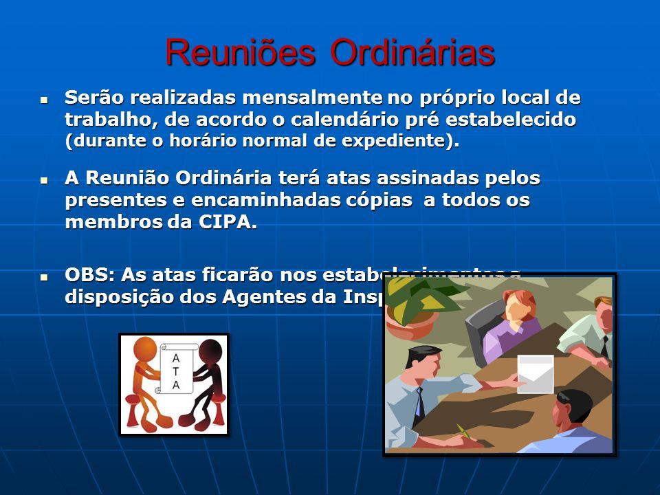 Reuniões Ordinárias Serão realizadas mensalmente no próprio local de trabalho, de acordo o calendário pré estabelecido (durante o horário normal de ex
