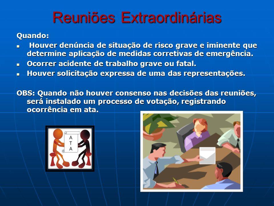Reuniões Extraordinárias Quando: Houver denúncia de situação de risco grave e iminente que determine aplicação de medidas corretivas de emergência. Ho