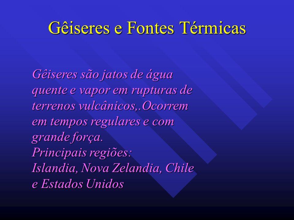 Gêiseres e Fontes Térmicas Gêiseres são jatos de água quente e vapor em rupturas de terrenos vulcânicos,.Ocorrem em tempos regulares e com grande forç