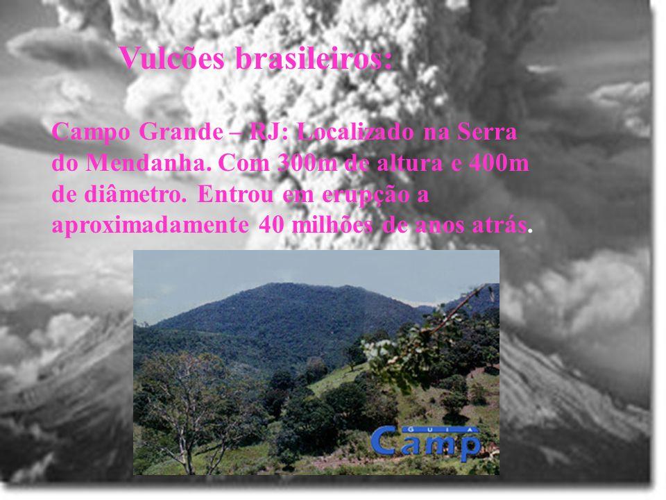 Vulcões brasileiros: Campo Grande – RJ: Localizado na Serra do Mendanha. Com 300m de altura e 400m de diâmetro. Entrou em erupção a aproximadamente 40