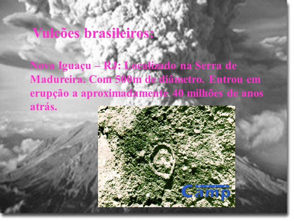 Vulcões brasileiros: Nova Iguaçu – RJ: Localizado na Serra de Madureira. Com 500m de diâmetro. Entrou em erupção a aproximadamente 40 milhões de anos