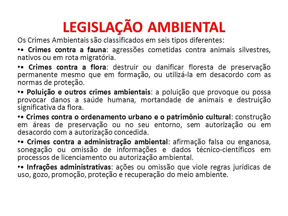 LEGISLAÇÃO AMBIENTAL Os Crimes Ambientais são classificados em seis tipos diferentes: Crimes contra a fauna: agressões cometidas contra animais silves