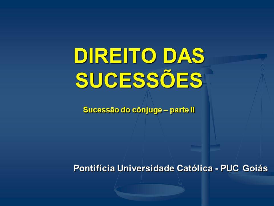 DIREITO DAS SUCESSÕES Sucessão do cônjuge – parte II Pontifícia Universidade Católica - PUC Goiás