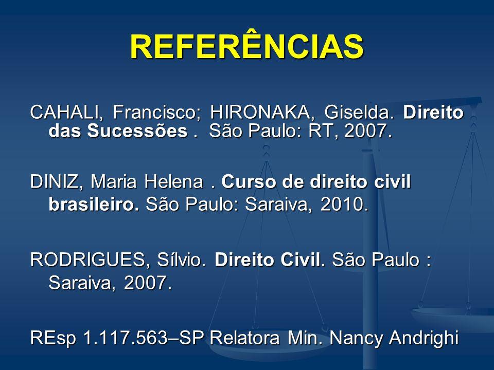 REFERÊNCIAS CAHALI, Francisco; HIRONAKA, Giselda. Direito das Sucessões. São Paulo: RT, 2007. DINIZ, Maria Helena. Curso de direito civil brasileiro.