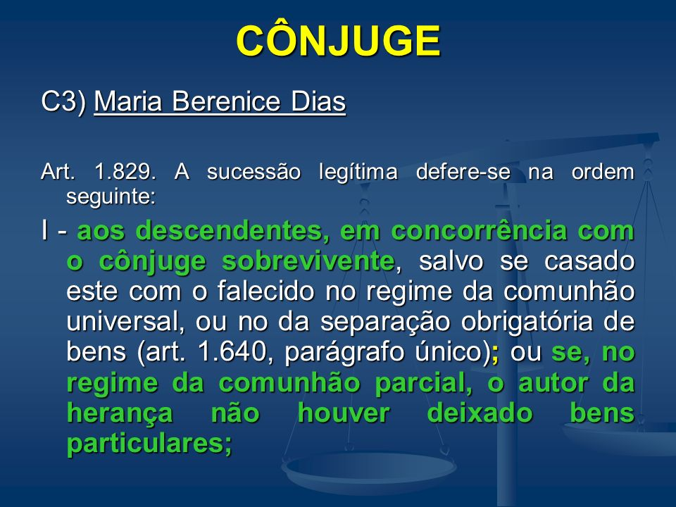 CÔNJUGE C3) Maria Berenice Dias Art. 1.829. A sucessão legítima defere-se na ordem seguinte: I - aos descendentes, em concorrência com o cônjuge sobre