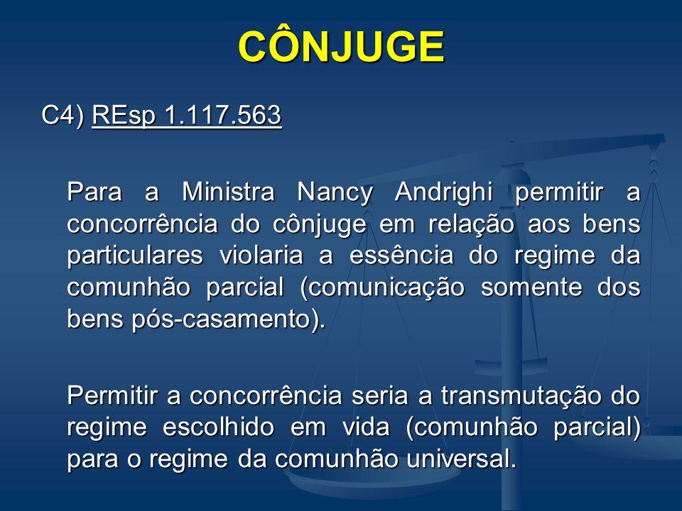 CÔNJUGE C4) REsp 1.117.563 Para a preservação do regime da comunhão parcial o cônjuge sobrevivente terá direito à meação e à concorrência sobre os bens comuns, haja ou não bens particulares ( MHD).