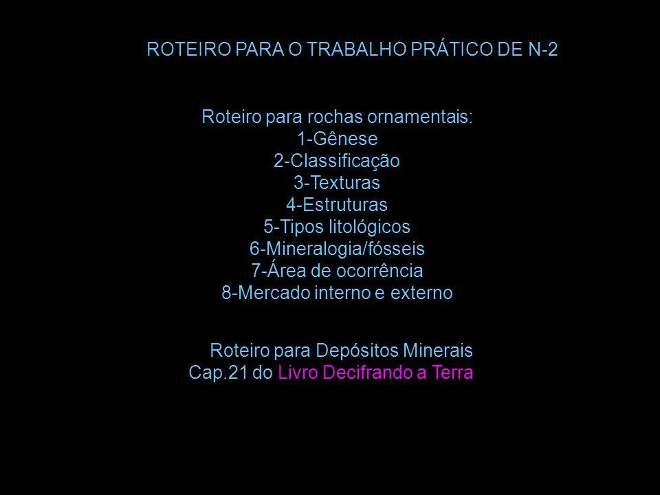 ROTEIRO PARA O TRABALHO PRÁTICO DE N-2 Roteiro para rochas ornamentais: 1-Gênese 2-Classificação 3-Texturas 4-Estruturas 5-Tipos litológicos 6-Mineral