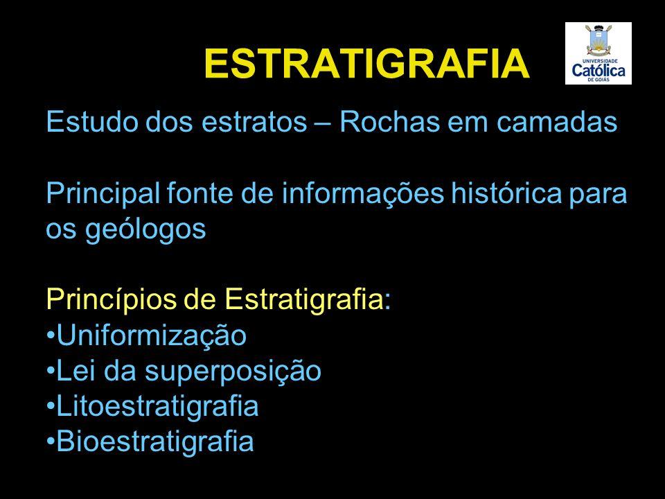 ESTRATIGRAFIA Estudo dos estratos – Rochas em camadas Principal fonte de informações histórica para os geólogos Princípios de Estratigrafia: Uniformiz