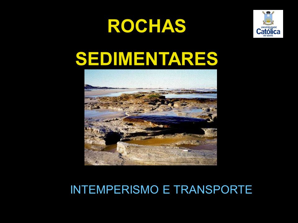 ROCHAS SEDIMENTARES INTEMPERISMO E TRANSPORTE