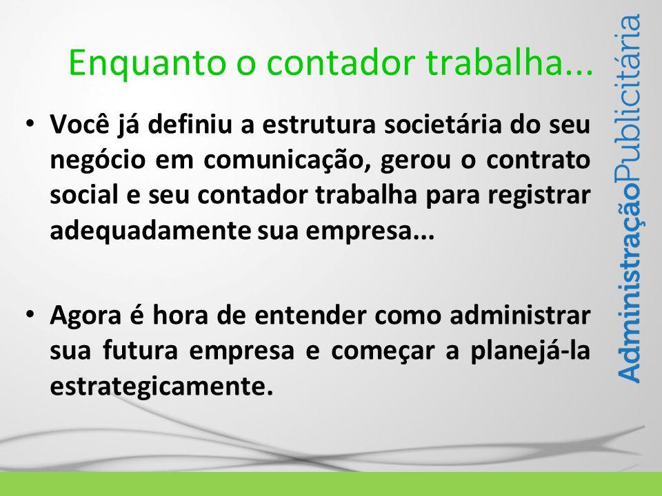 Enquanto o contador trabalha... Você já definiu a estrutura societária do seu negócio em comunicação, gerou o contrato social e seu contador trabalha