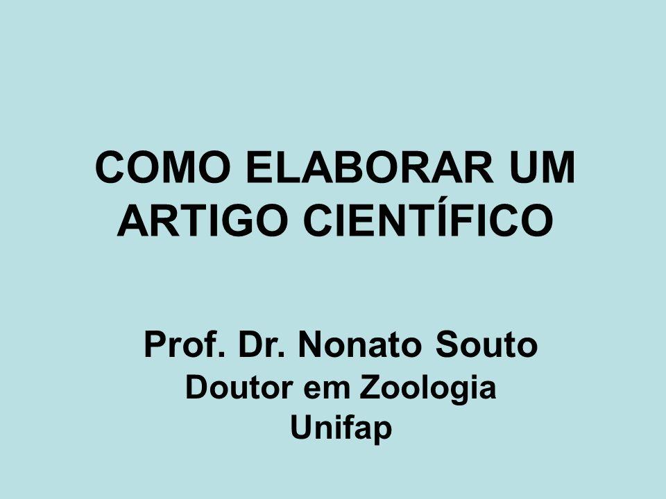 COMO ELABORAR UM ARTIGO CIENTÍFICO Prof. Dr. Nonato Souto Doutor em Zoologia Unifap