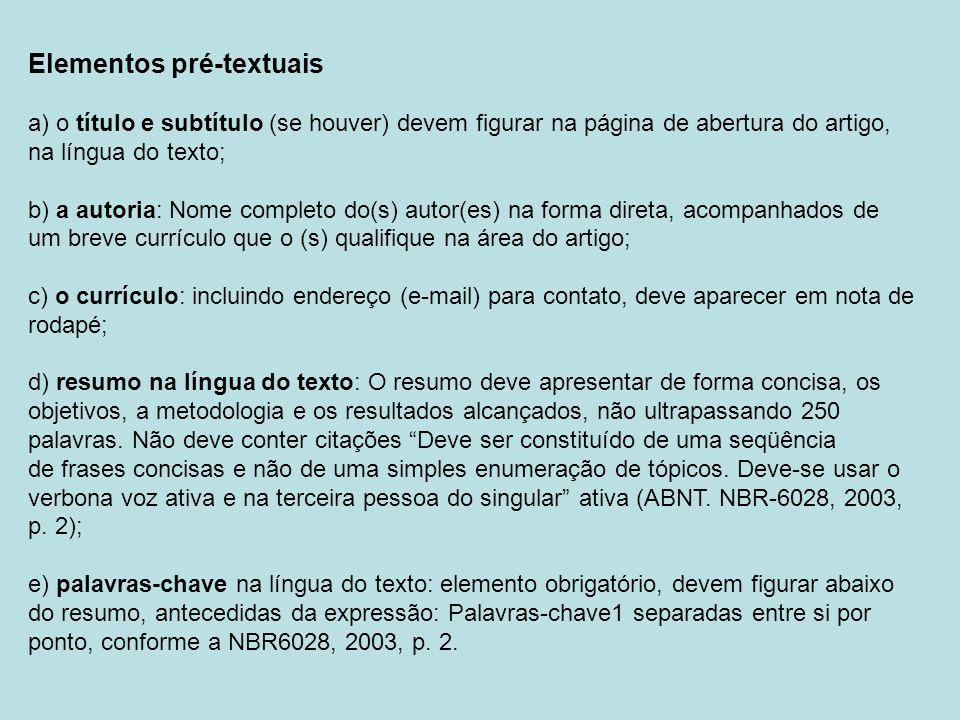 Elementos pré-textuais a) o título e subtítulo (se houver) devem figurar na página de abertura do artigo, na língua do texto; b) a autoria: Nome compl