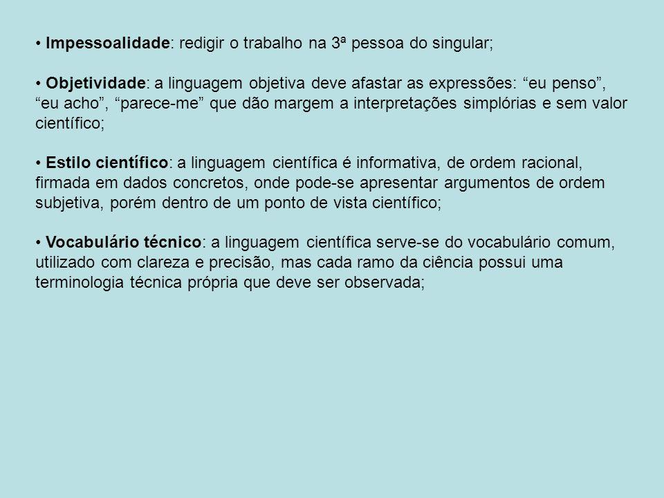 Impessoalidade: redigir o trabalho na 3ª pessoa do singular; Objetividade: a linguagem objetiva deve afastar as expressões: eu penso, eu acho, parece-