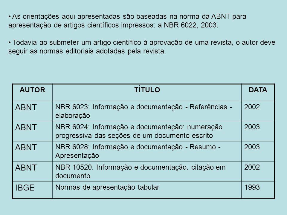 As orientações aqui apresentadas são baseadas na norma da ABNT para apresentação de artigos científicos impressos: a NBR 6022, 2003. Todavia ao submet