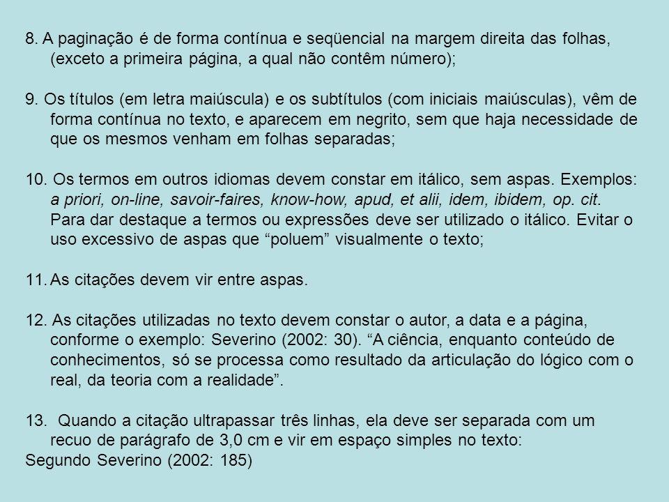 8. A paginação é de forma contínua e seqüencial na margem direita das folhas, (exceto a primeira página, a qual não contêm número); 9. Os títulos (em