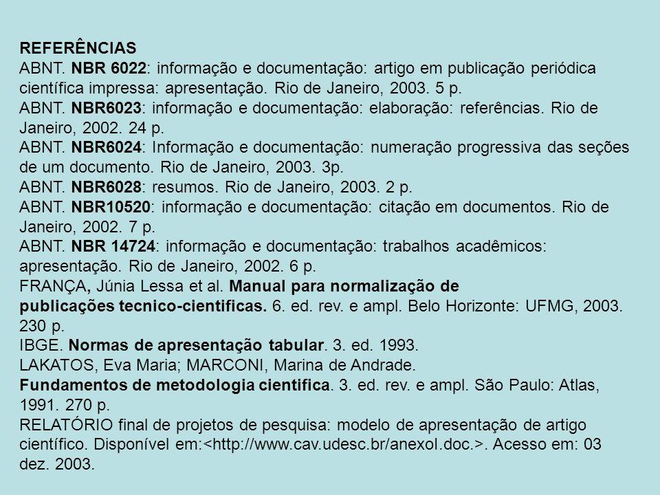 REFERÊNCIAS ABNT. NBR 6022: informação e documentação: artigo em publicação periódica científica impressa: apresentação. Rio de Janeiro, 2003. 5 p. AB