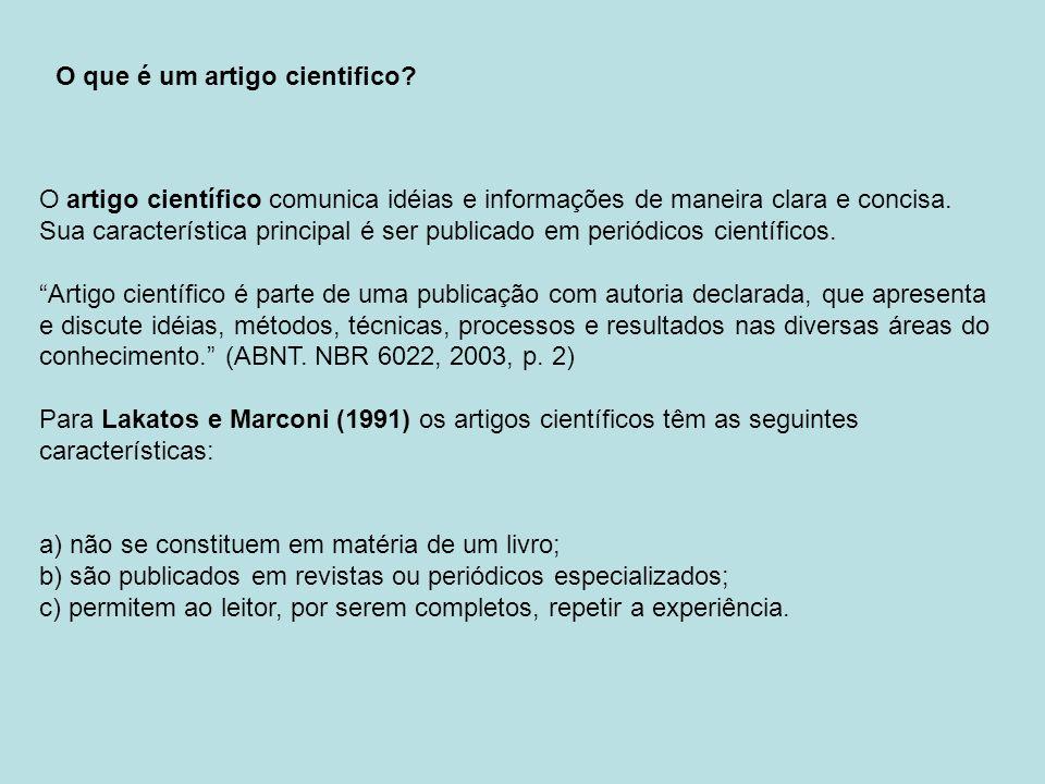 O artigo científico comunica idéias e informações de maneira clara e concisa. Sua característica principal é ser publicado em periódicos científicos.