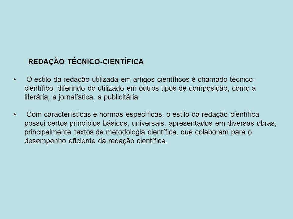 REDAÇÃO TÉCNICO-CIENTÍFICA O estilo da redação utilizada em artigos científicos é chamado técnico- científico, diferindo do utilizado em outros tipos