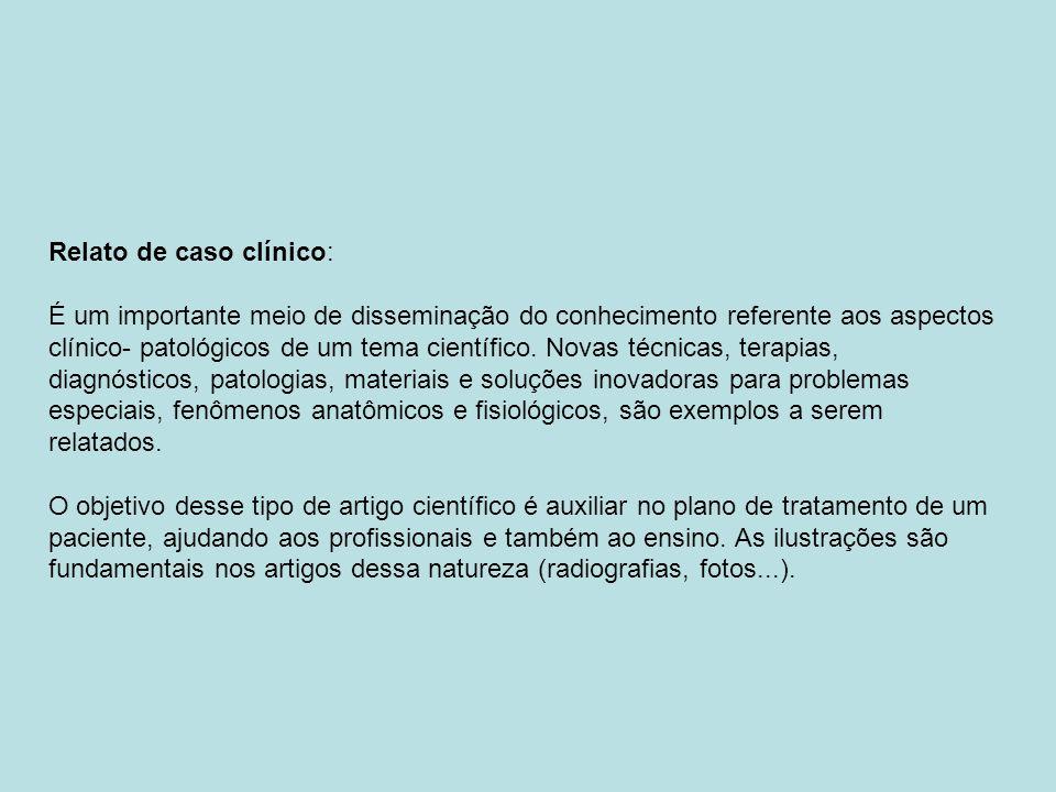 Relato de caso clínico: É um importante meio de disseminação do conhecimento referente aos aspectos clínico- patológicos de um tema científico. Novas