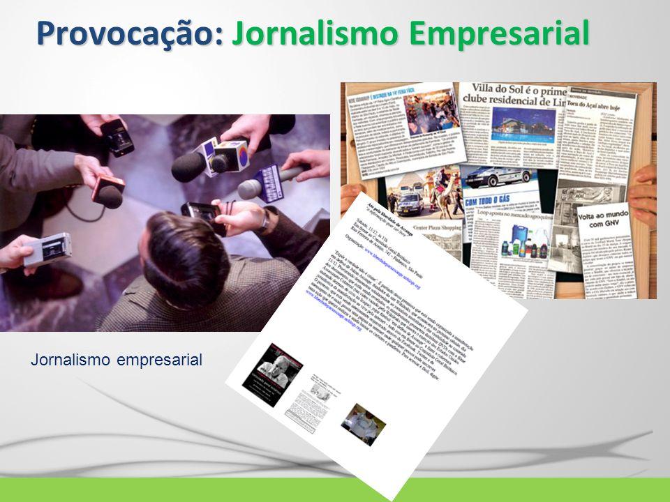 Provocação: Jornalismo Empresarial Jornalismo empresarial