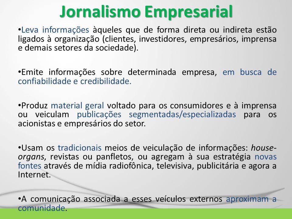 Jornalismo Empresarial Leva informações àqueles que de forma direta ou indireta estão ligados à organização (clientes, investidores, empresários, impr