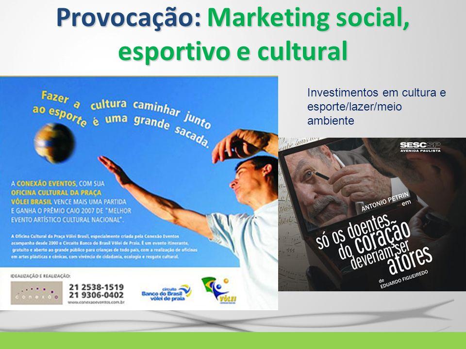 Provocação: Marketing social, esportivo e cultural Investimentos em cultura e esporte/lazer/meio ambiente
