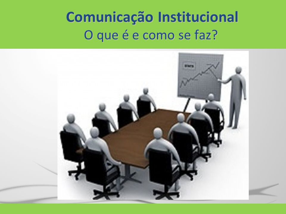 Comunicação Institucional O que é e como se faz?