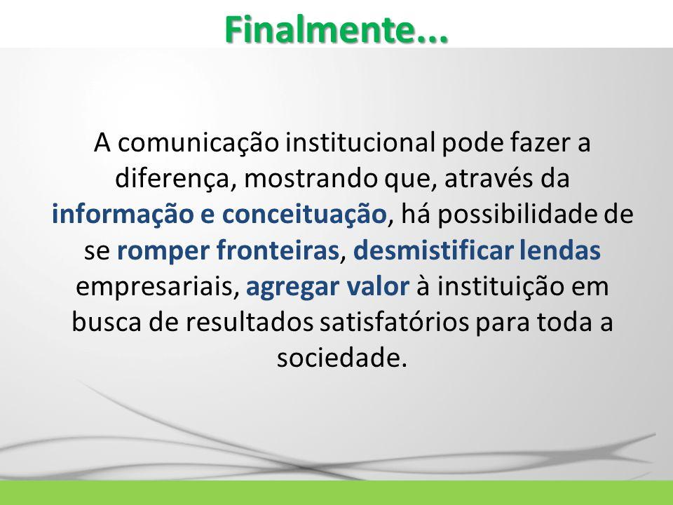 A comunicação institucional pode fazer a diferença, mostrando que, através da informação e conceituação, há possibilidade de se romper fronteiras, des