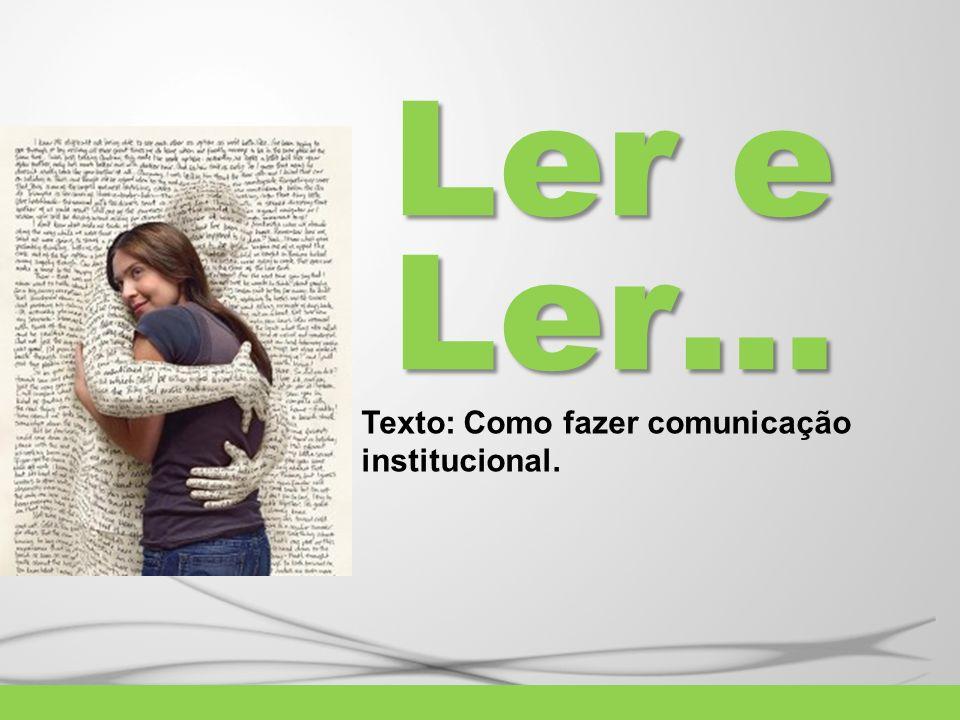 Ler e Ler… Texto: Como fazer comunicação institucional.