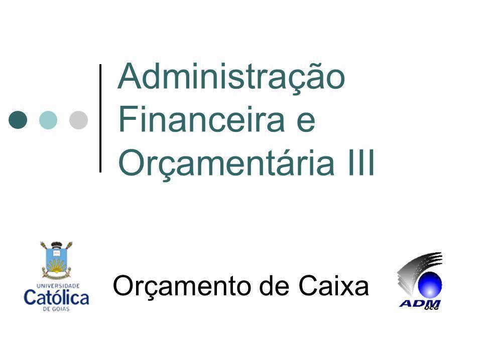 Administração Financeira e Orçamentária III Orçamento de Caixa