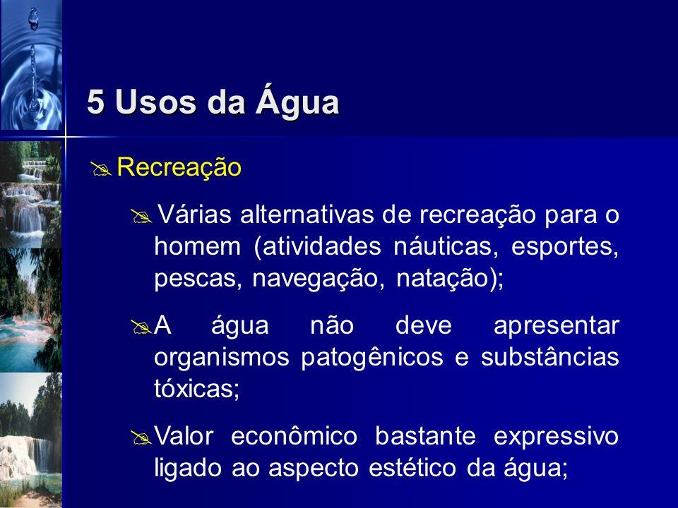 Aquicultura A criação de organismos aquáticos de interesse para o homem requer padrões de qualidade da água praticamente idênticos aos necessários par